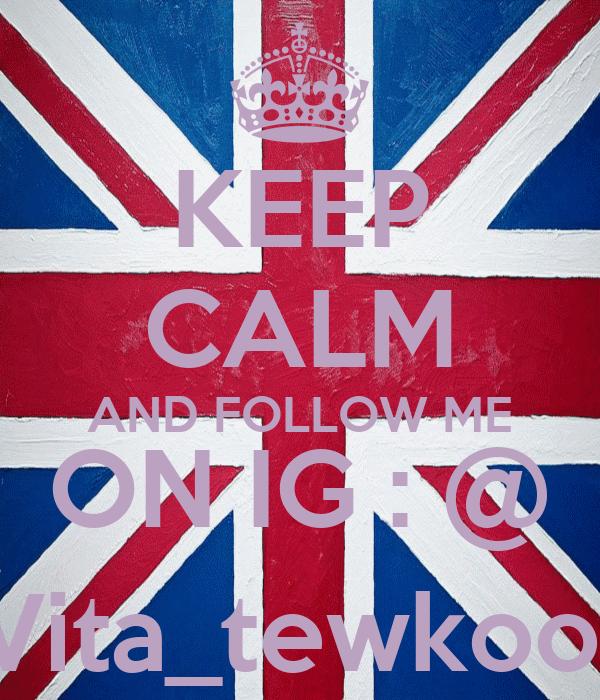 KEEP CALM AND FOLLOW ME ON IG : @ Vita_tewkool