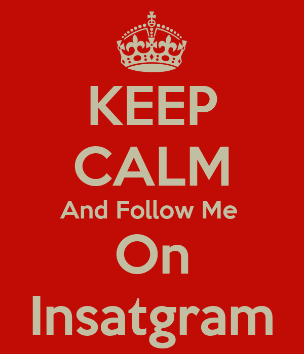 KEEP CALM And Follow Me  On Insatgram