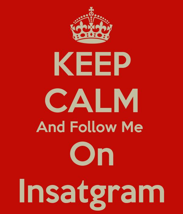 KEEP CALM And Follow Me  On Insatgram