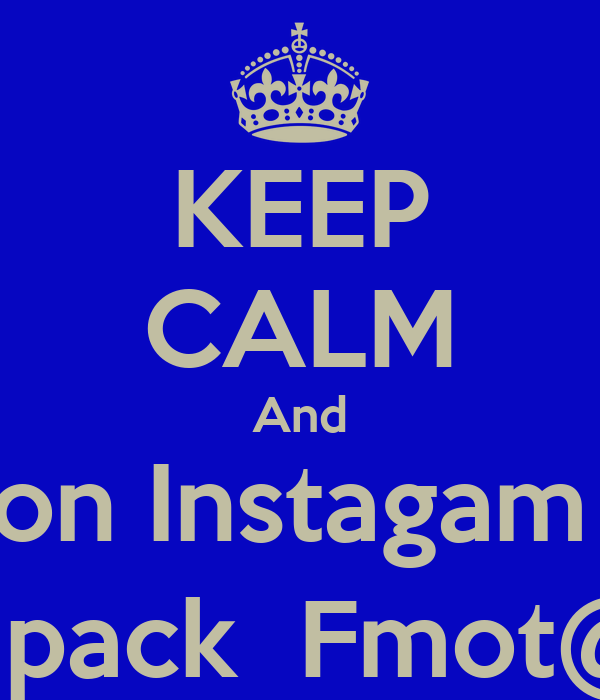 KEEP CALM And Follow me on Instagam and twitter Fmoi@Donny_loudpack  Fmot@Donny_Dat_Nigga