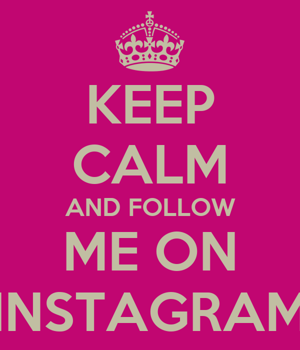 KEEP CALM AND FOLLOW ME ON INSTAGRAM