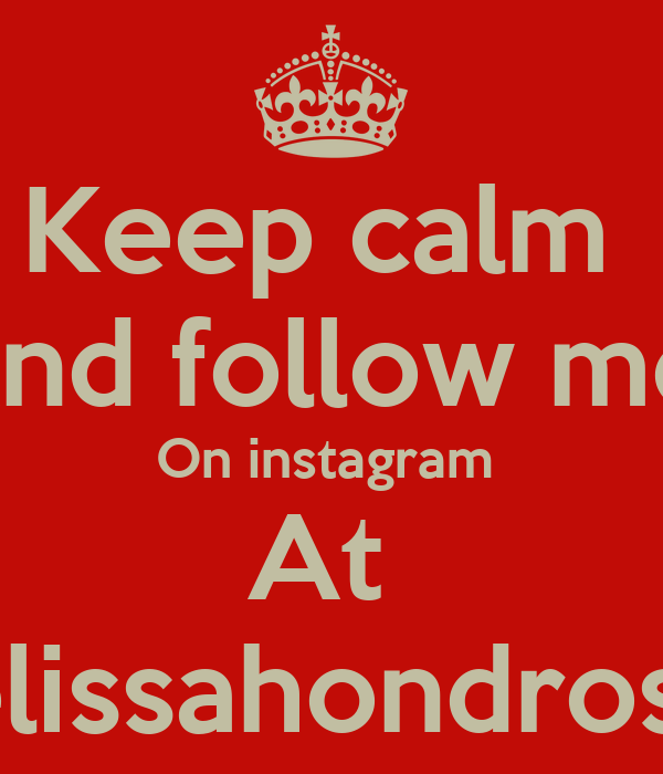 Keep calm  And follow me  On instagram  At  Itsmelissahondrosbitch