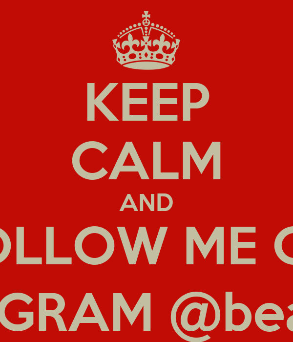 KEEP CALM AND FOLLOW ME ON INSTAGRAM @beazy_co