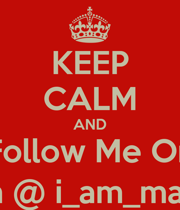 KEEP CALM AND Follow Me On InstaGram @ i_am_mainemainej