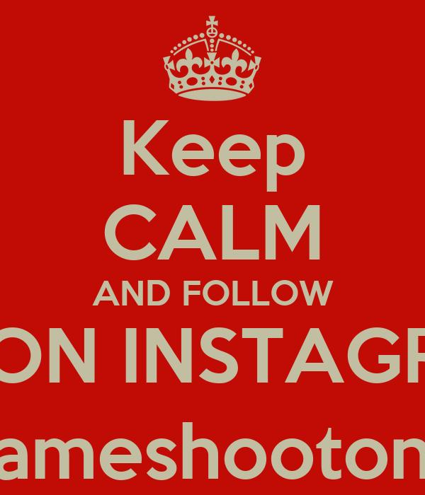 Keep CALM AND FOLLOW ME ON INSTAGRAM @jameshooton99