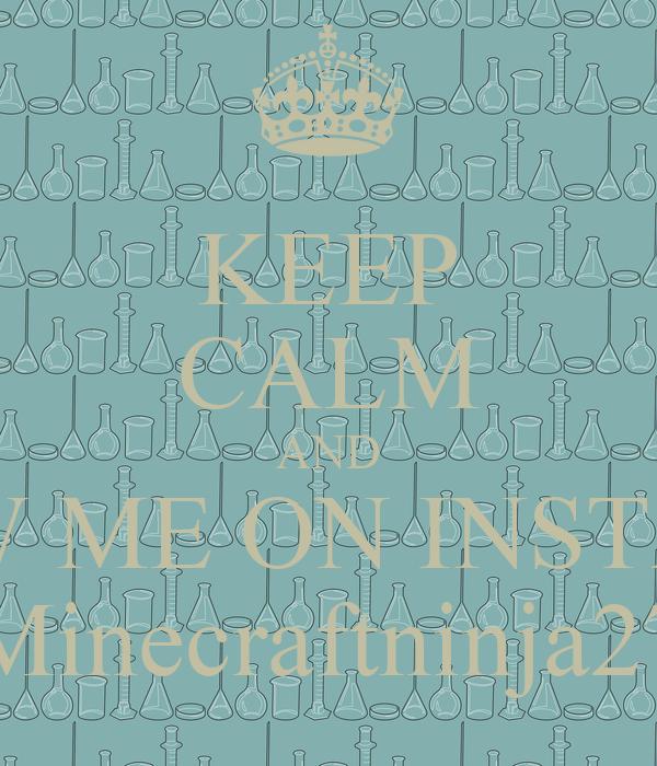 KEEP CALM AND FOLLOW ME ON INSTAGRAM  Minecraftninja27