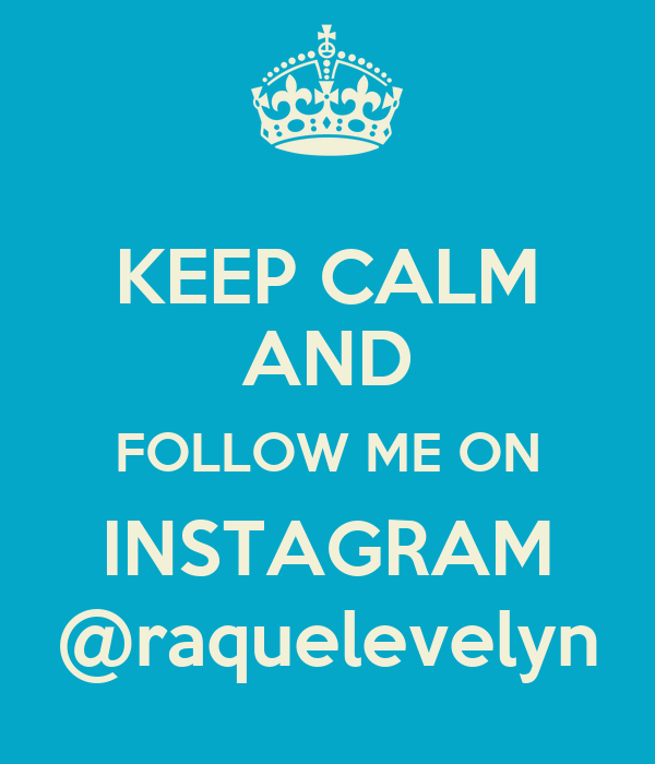 KEEP CALM AND FOLLOW ME ON INSTAGRAM @raquelevelyn