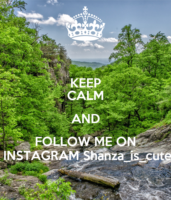 KEEP CALM AND FOLLOW ME ON  INSTAGRAM Shanza_is_cute