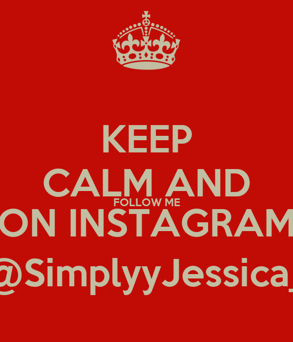 KEEP CALM AND FOLLOW ME ON INSTAGRAM @SimplyyJessica_