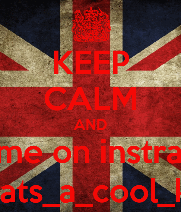 KEEP CALM AND Follow me on instragram at Thats_a_cool_kid