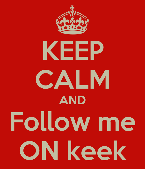 KEEP CALM AND Follow me ON keek