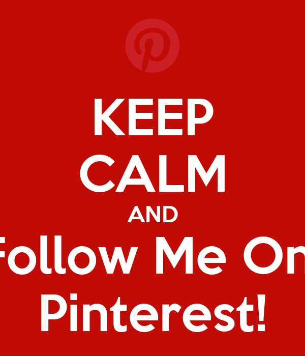 KEEP CALM AND Follow Me On  Pinterest!