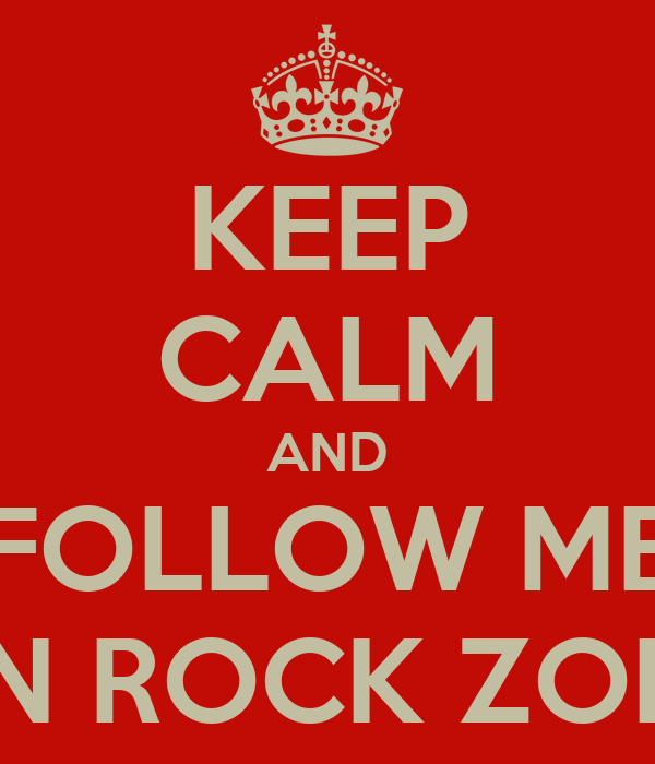 KEEP CALM AND FOLLOW ME ON ROCK ZONE