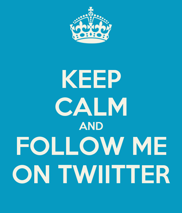KEEP CALM AND FOLLOW ME ON TWIITTER