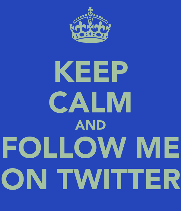 KEEP CALM AND FOLLOW ME ON TWITTER