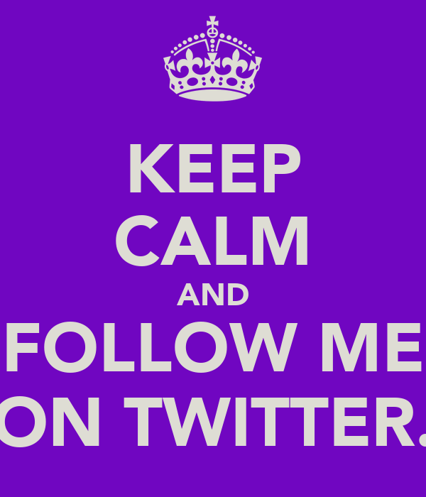 KEEP CALM AND FOLLOW ME ON TWITTER.