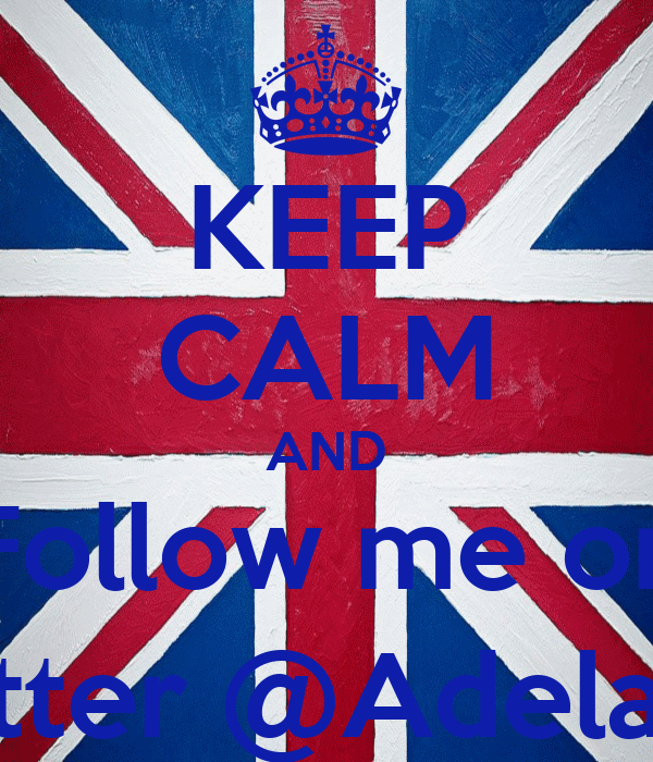 KEEP CALM AND Follow me on Twitter @Adelayo_