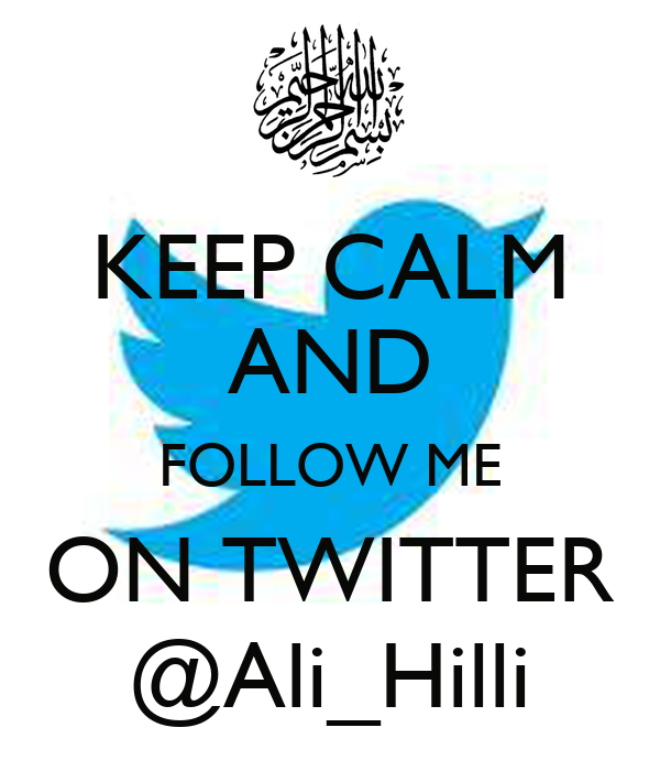 KEEP CALM AND FOLLOW ME ON TWITTER @Ali_Hilli