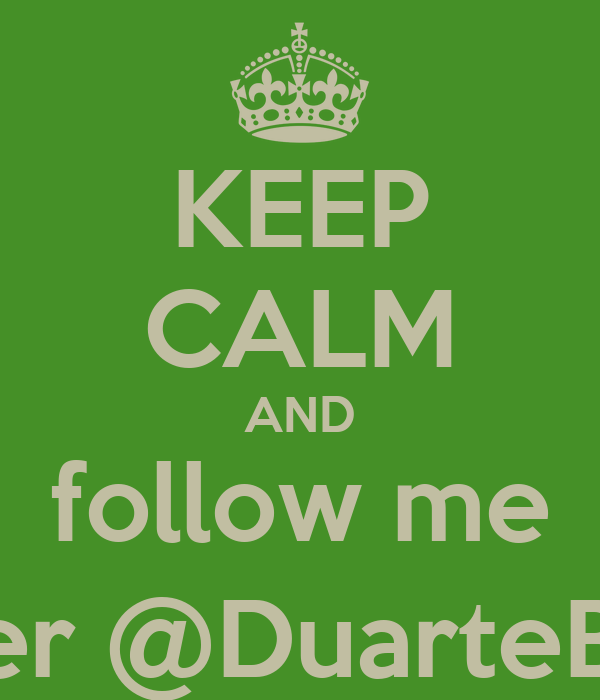 KEEP CALM AND follow me on Twitter @DuarteBatista00