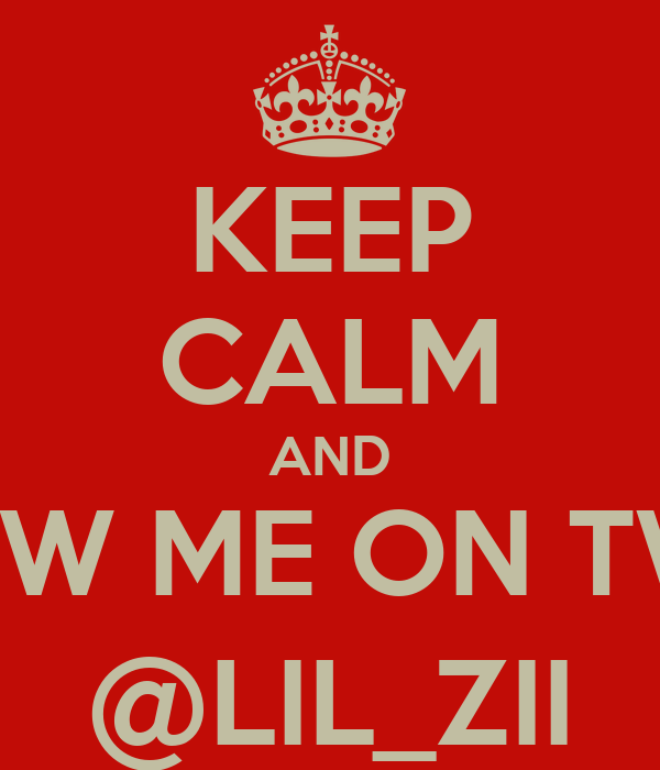 KEEP CALM AND FOLLOW ME ON TWITTER @LIL_ZII