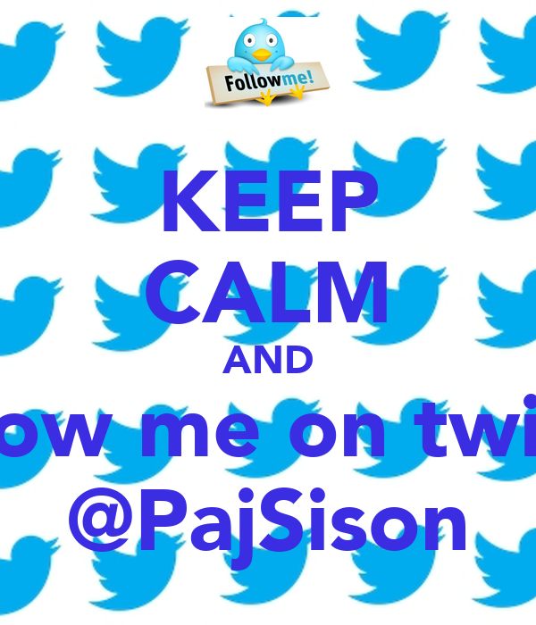 KEEP CALM AND Follow me on twitter @PajSison