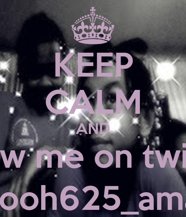 KEEP CALM AND follow me on twitter  @pooh625_amaria