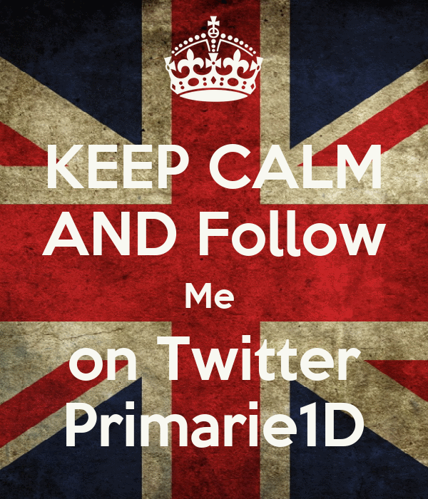 KEEP CALM AND Follow Me  on Twitter Primarie1D