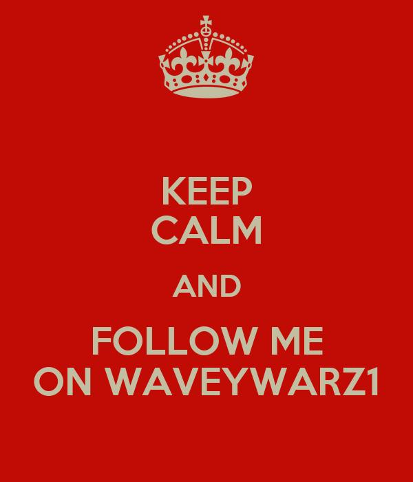 KEEP CALM AND FOLLOW ME ON WAVEYWARZ1