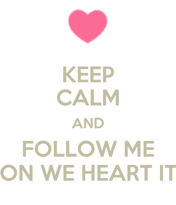 KEEP CALM AND FOLLOW ME ON WE HEART IT