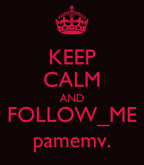 KEEP CALM AND FOLLOW_ME pamemv.