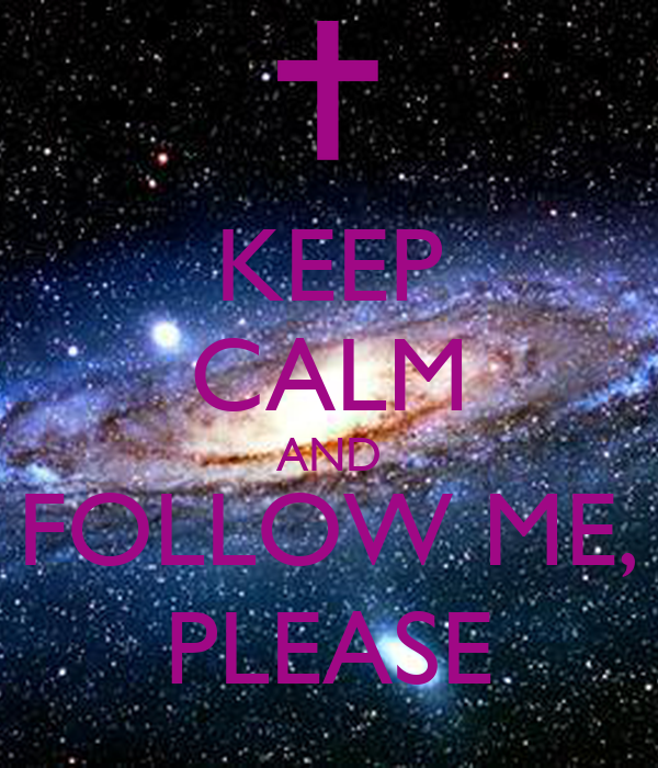 KEEP CALM AND FOLLOW ME, PLEASE