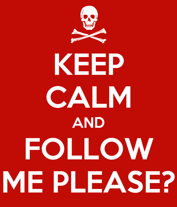 KEEP CALM AND FOLLOW ME PLEASE?