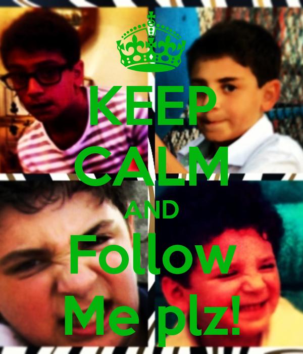 KEEP CALM AND Follow Me plz!