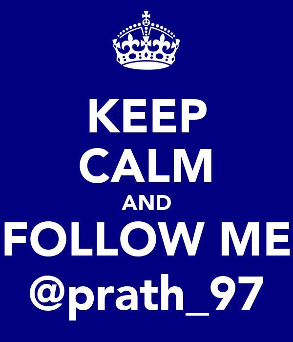 KEEP CALM AND FOLLOW ME @prath_97
