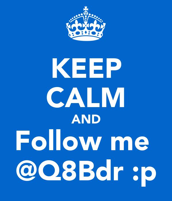 KEEP CALM AND Follow me  @Q8Bdr :p