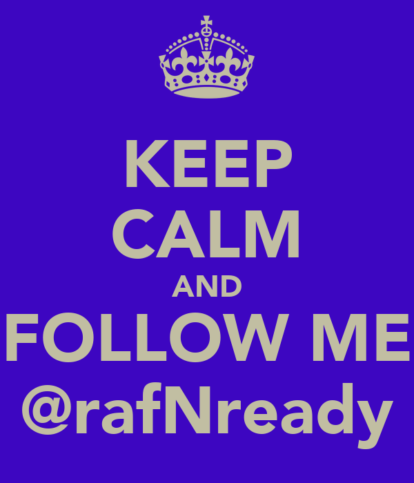 KEEP CALM AND FOLLOW ME @rafNready