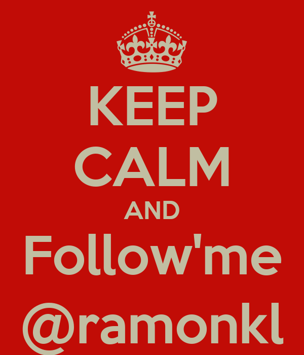 KEEP CALM AND Follow'me @ramonkl
