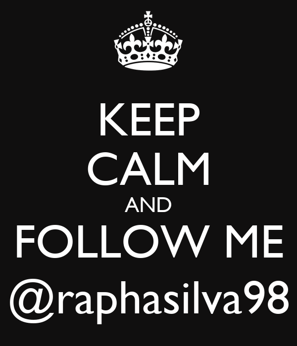 KEEP CALM AND FOLLOW ME @raphasilva98