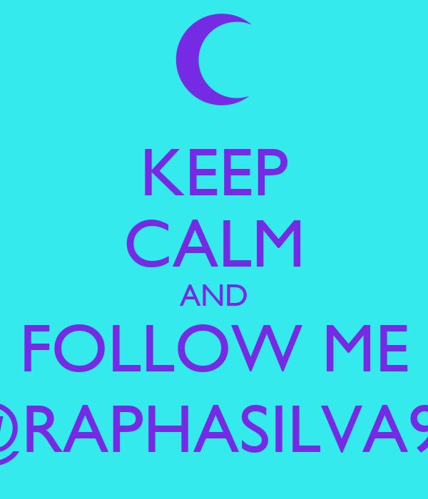 KEEP CALM AND FOLLOW ME @RAPHASILVA98