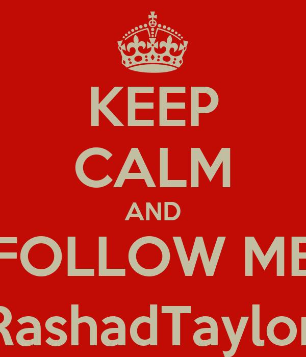 KEEP CALM AND FOLLOW ME @RashadTaylor_5