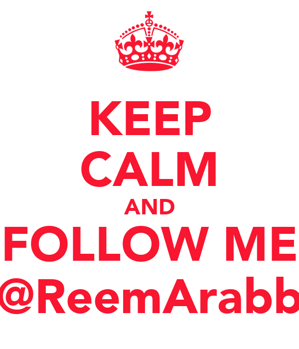 KEEP CALM AND FOLLOW ME @ReemArabb