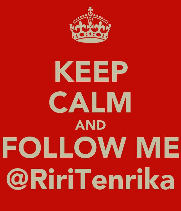 KEEP CALM AND FOLLOW ME @RiriTenrika
