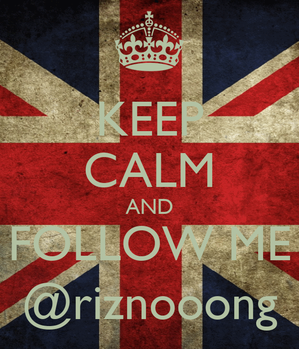KEEP CALM AND FOLLOW ME @riznooong