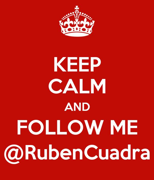 KEEP CALM AND FOLLOW ME @RubenCuadra