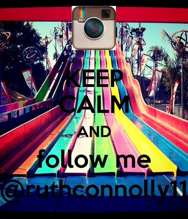 KEEP CALM AND follow me @ruthconnolly11