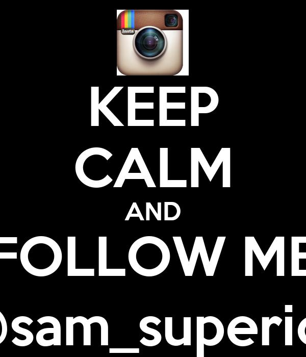 KEEP CALM AND FOLLOW ME @sam_superior
