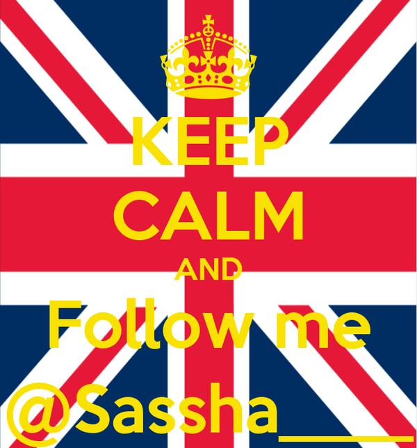 KEEP CALM AND Follow me @Sassha____