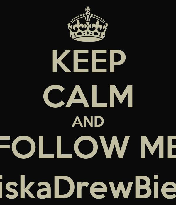 KEEP CALM AND FOLLOW ME @SiskaDrewBieber