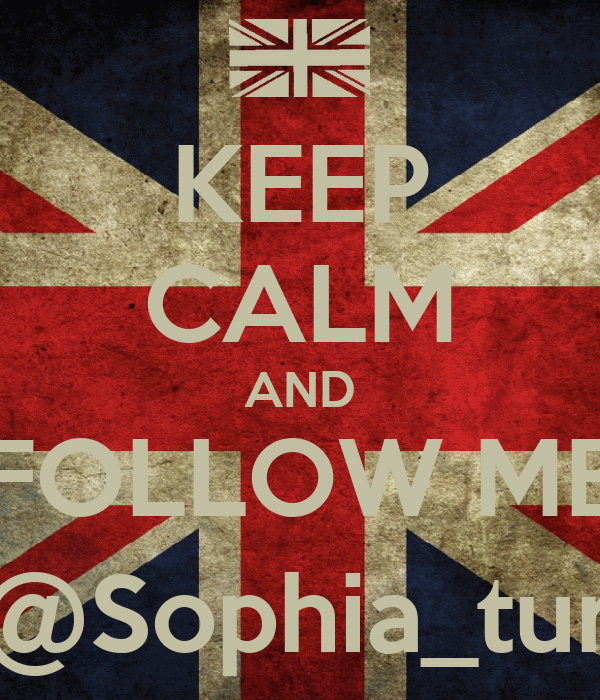 KEEP CALM AND FOLLOW ME @Sophia_tur