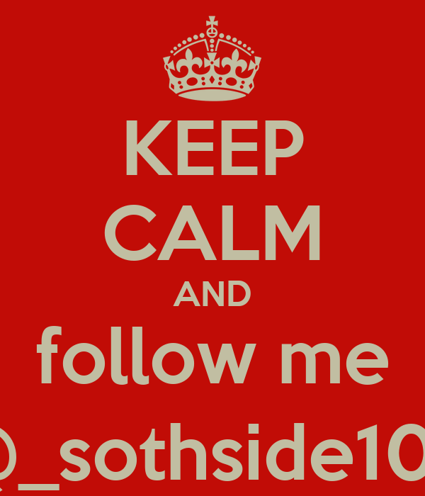 KEEP CALM AND follow me @_sothside102